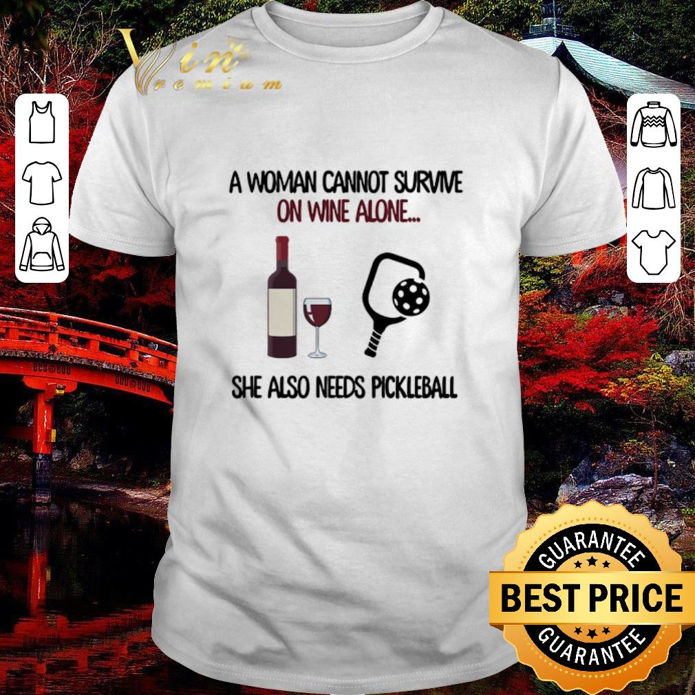 Hot A Woman Cannot Survive On Wine Alone She Also Needs Pickleball Shirt 1 1.jpg