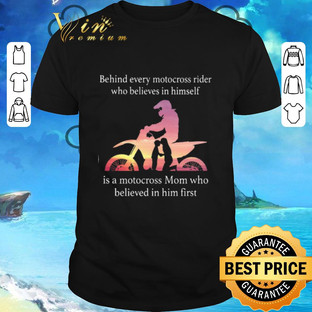 Original Behind Every Motocross Rider Who Believes In Himself Mom Shirt 1 1.jpg