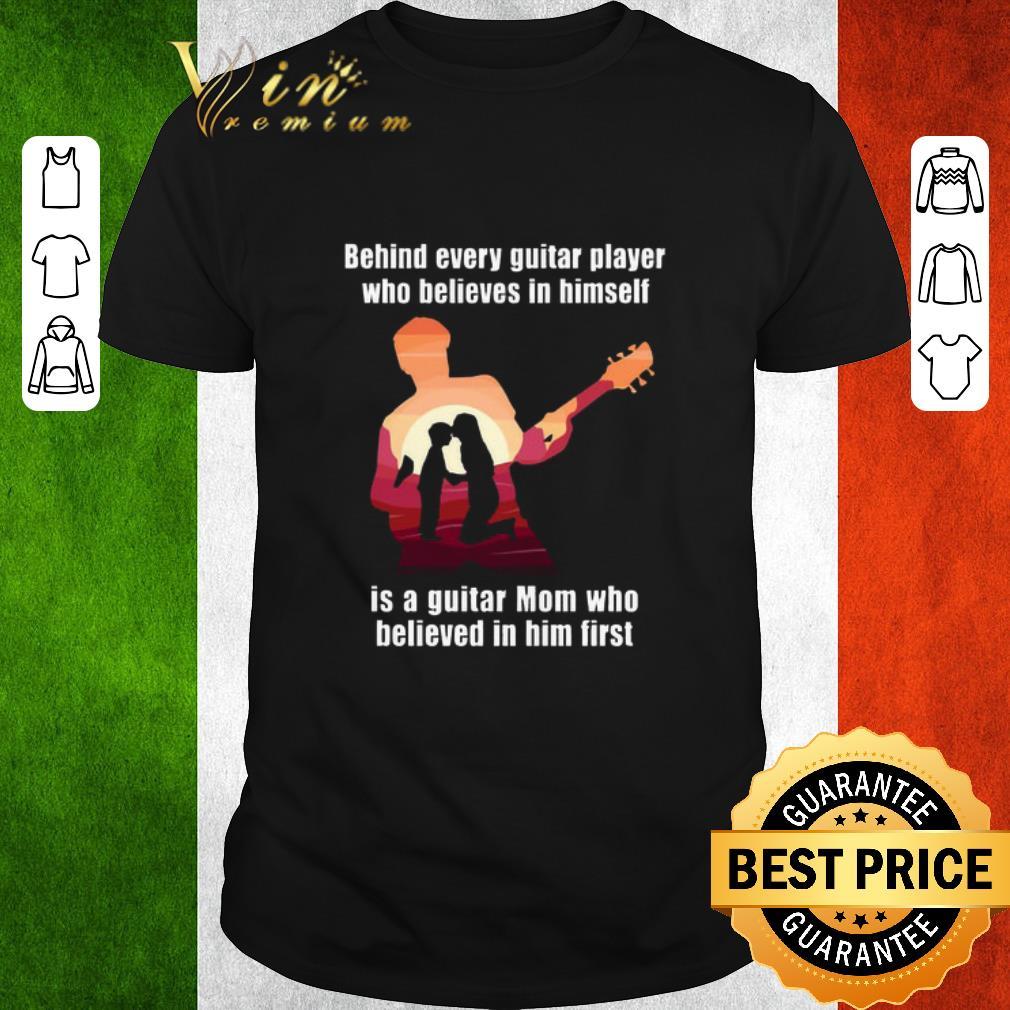 Top Behind Every Guitar Player Who Believes In Himself Is A Guitar Shirt 1 1.jpg
