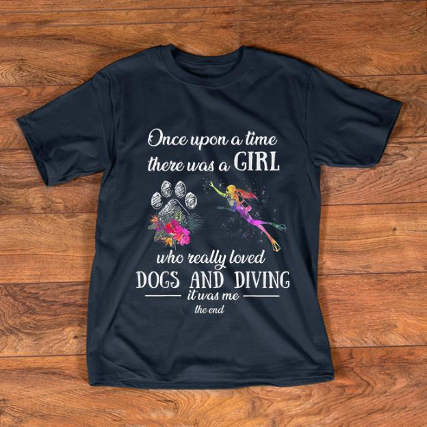 Top Once Upon A Time There Was A Girl Who Really Love Dogs And Diving Shirt 1 1.jpg