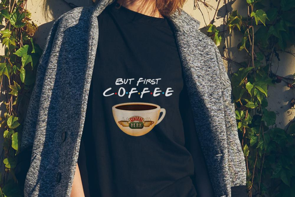Awesome But First Coffee Friends Central Perk Coffee Shirt 2 1.jpg