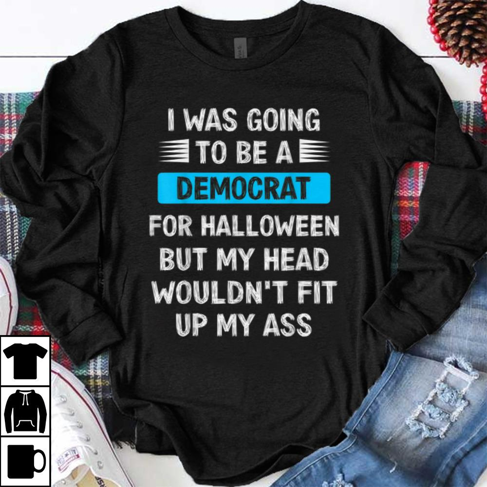 Hot I Was Going To Be A Democrat For Halloween Funny Gift Shirt 1 1.jpg