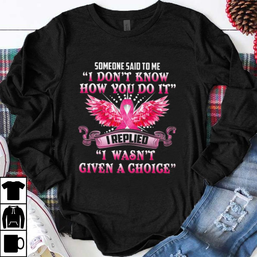 Premium Someone Said To Me I Don T Know How You Do It I Replied I Wasn T Given A Choice Shirt 1 1.jpg