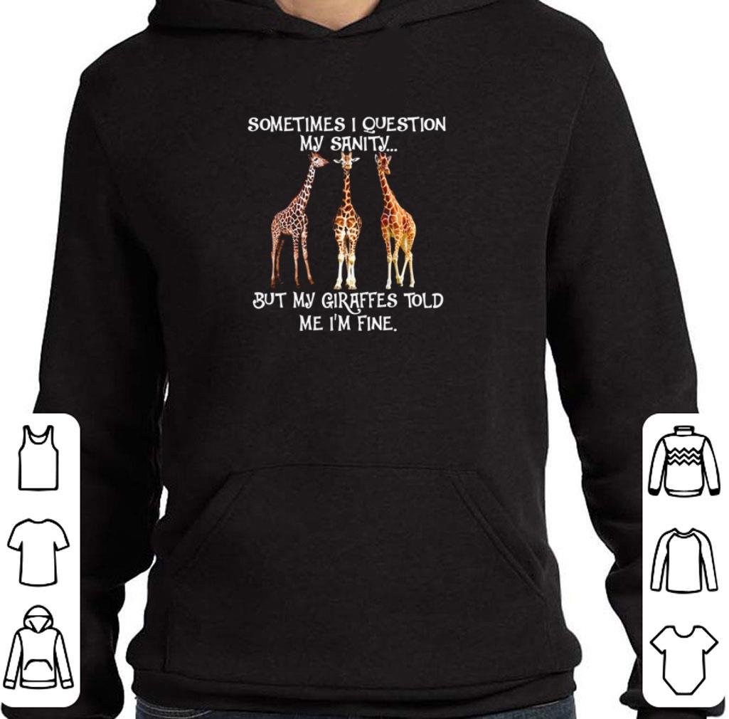 Official Sometimes I question my sanity but my Giraffes told me I'm fine shirt