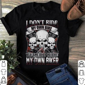 Skulls I don't ride my own bike but I ride my own biker shirt