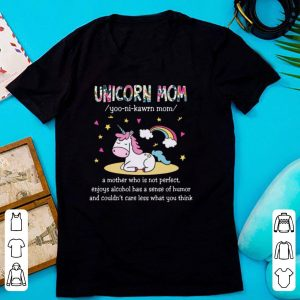Unicorn Mom Definition A Mother Who Is Not Perfect Enjoys Alcohol Has A Sense Of Humor shirt
