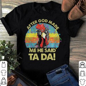 After god made me he said Ta da chickens shirt