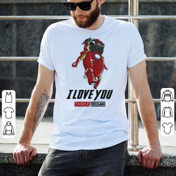 Pug Iron Man I love you three thousand shirt