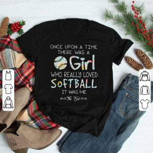 There was a girl who really loved softball it was me shirt
