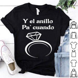 And y el anillo pa cuando ring shirt
