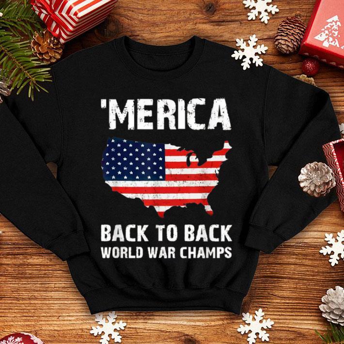 464dd13e0 Merica Back To Back World War Champs Shirt, hoodie, sweater ...