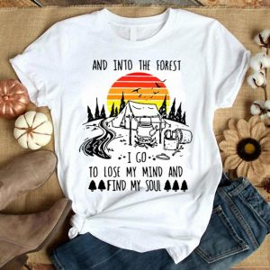 Vintage And Into The Forest I Go To Lose My Mind And Find My Soul Shirt