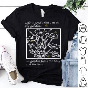 All Is Good When I'm In My Garden shirt