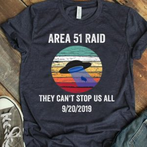 Area 51 Raid They Can't Stop Us All Joke shirt