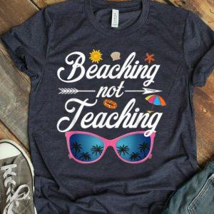 Beaching Not Teaching Funny Teacher Summer And Vacation shirt