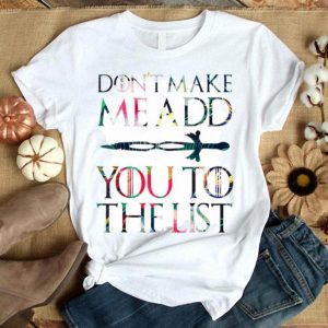 Don'T Make Me Add You To The List Flowers shirt