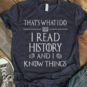 History Book Reader, I Read History Know Things shirt