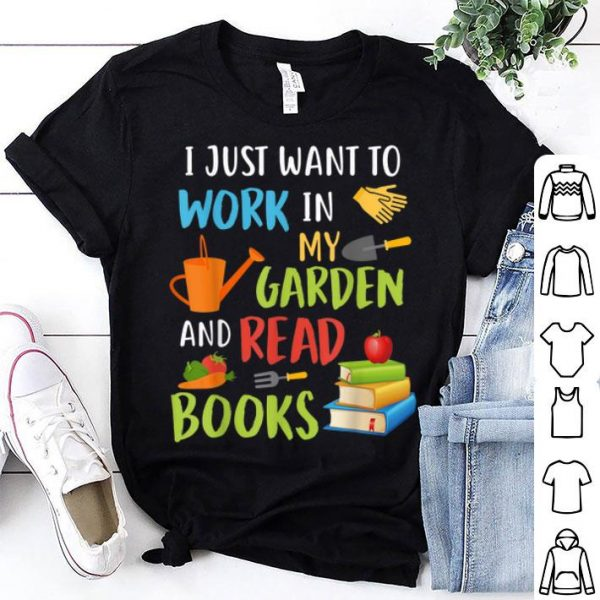 I Just Want To Work In My Garden And Read Books shirt