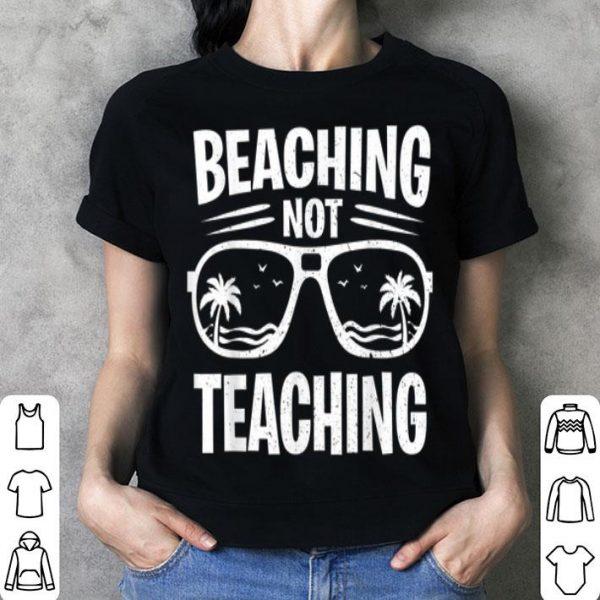 Last Day Of School Beaching Not Teaching Sayings Teacher shirt