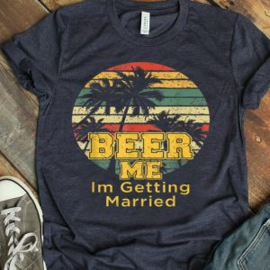 Mens Beer Me Im Getting Married Groom Bachelor Party shirt