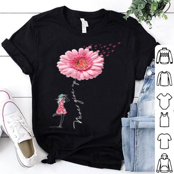 Never Give Up Breast Cancer Daisy Flower Woman shirt