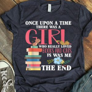 Once Upon A Time There Was A Girl Who Really Loved Books shirt