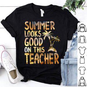 Summer Looks Good On This Teacher Teacher shirt