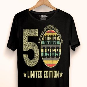 50th Birthdays 50 Years Old August 1969 Limited Edition shirt