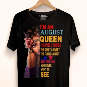 August Queen I Have 3 Sides August Girls shirt