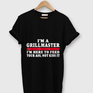 Awesome I'm A Grillmaster I'm Here To Feed Your Ass Not Kiss It shirt