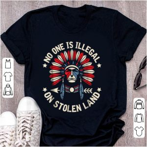 Awesome No One Is Illegal On Stolen Land Indigenous Immigrant shirt