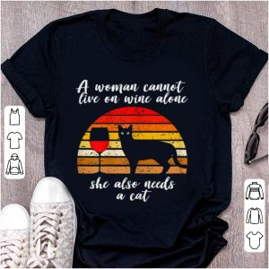 Hot A woman Cannot Live On Wine Alone She Also Need A Cat Vintage shirt