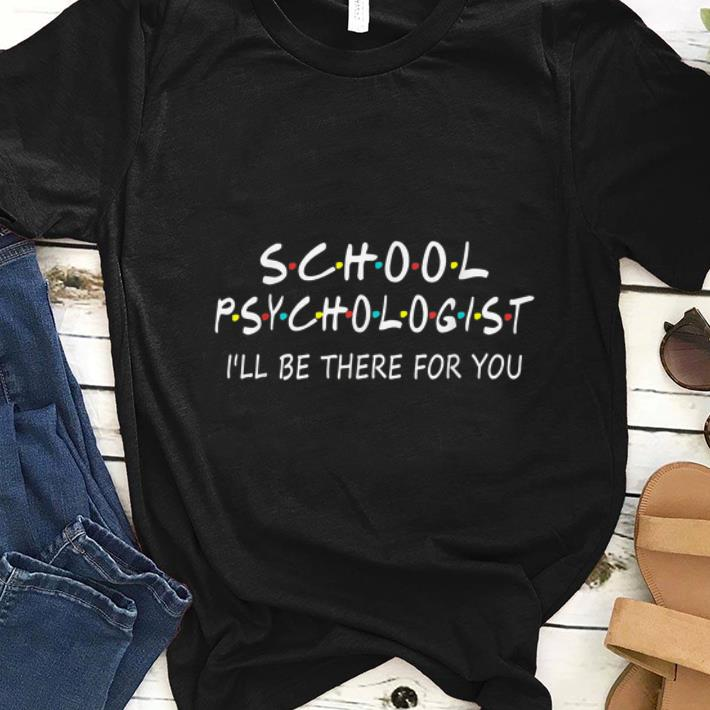Hot School Psychologist I Will Be There For You shirt 1 - Hot School Psychologist I Will Be There For You shirt
