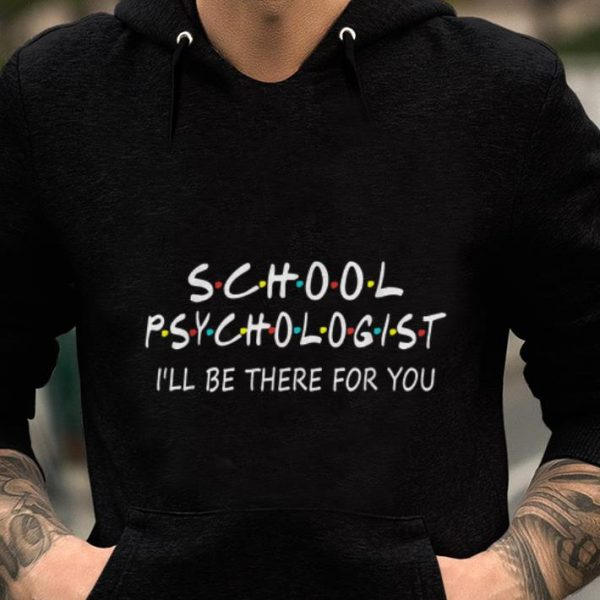 Hot School Psychologist I Will Be There For You shirt
