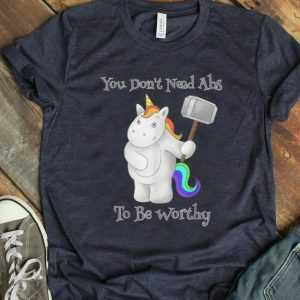 Hot You Don't Need Abs To Be Worthy Unicorn Mjolnir shirt