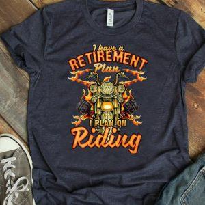Nice I Have A Retirement Plan I Plan On Riding shirt