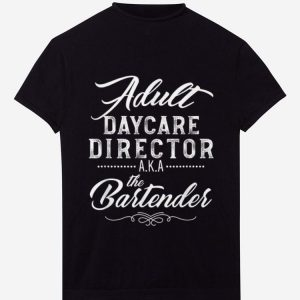 Official Adult Daycare Director A.K.A The Bartender shirt