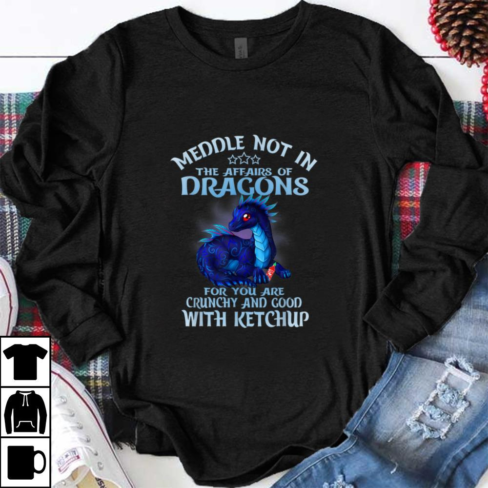 Official Meddle Not In The Affairs Of Dragons Ketchup shirt 1 - Official Meddle Not In The Affairs Of Dragons Ketchup shirt