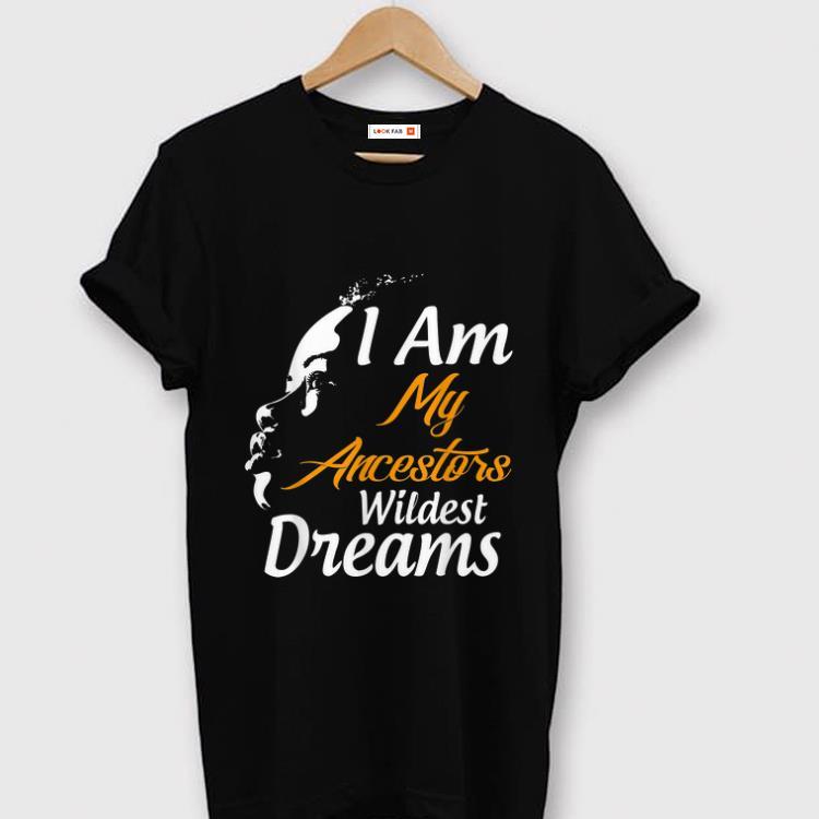 Original I Am My Ancestors Wildest Dreams Black History Month shirt 1 - Original I Am My Ancestors Wildest Dreams Black History Month shirt
