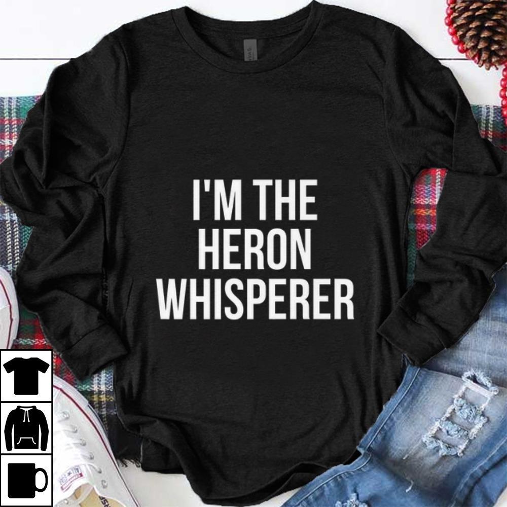 Original I m The Heron Whisperer shirt 1 - Original I'm The Heron Whisperer shirt