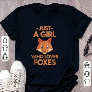 Original Just A Girl Who Loves Foxes shirt