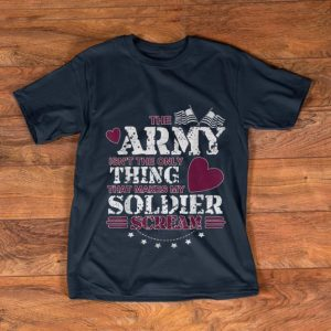 Original The Army Isn't The Only Thing That Makes My Soldier Scream American Flag shirt
