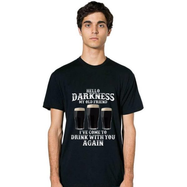 Premium Beer Hello Darkness My Old Friend I've Come To Drink Again shirt