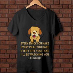 Premium Dog Life Is Good Every Snack You Make Wbery Meal You Make Every Bite You Take shirt