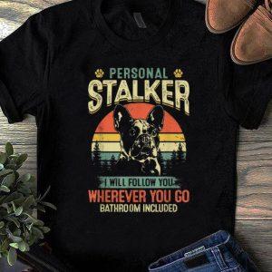 Premium French Bulldog Personal Stalker I Will Follow You Vintage shirt