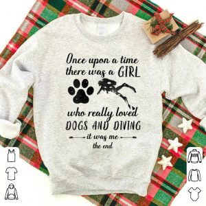 Premium Once upon a time there was a girl loved dogs and diving shirt