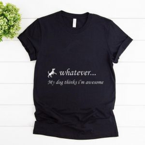 Premium Whatever My Dog Thinks I'm Awesome shirt