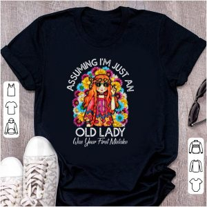 Pretty Assuming I'm Just An Old Lady Was Your First Mistake Colorful Hippie Flower shirt