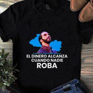Pretty El Dinero Alcanza Cuando Nadie Roba nayib Bukele shirt