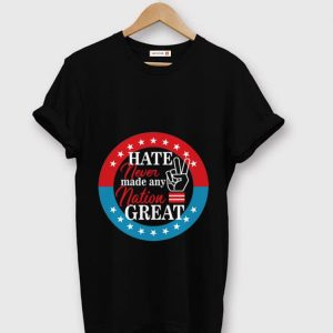 Pretty Hate Never Made Any Nation Great shirt